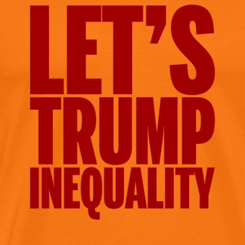 Let's Trump Inequality- Red Text - Men's Premium T-Shirt