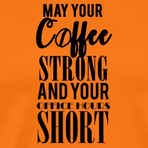 Kaffee: May your Coffee strong and your ... - Männer Premium T-Shirt