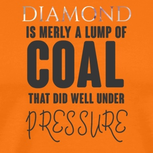 Bergbau: Diamond is merly a lump of coal that did - Männer Premium T-Shirt