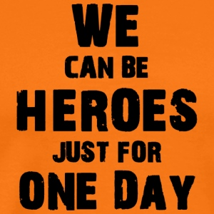 We can be heroes just for one day - Men's Premium T-Shirt