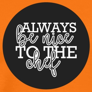 Cook / Chef: Always Be Nice To The Chief - Mannen Premium T-shirt