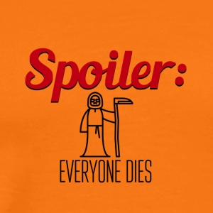 Spoiler Everyone Dies End of Story - Männer Premium T-Shirt