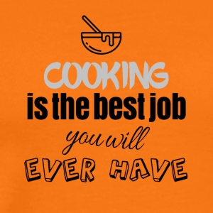 Cooking is the best job you will ever have - Männer Premium T-Shirt