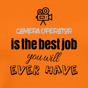 Camera operator is the best job you will ever have - Men's Premium T-Shirt