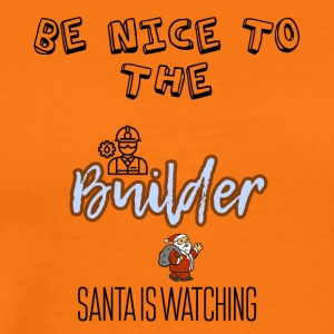 Be nice to the builder Santa is watching you - Men's Premium T-Shirt