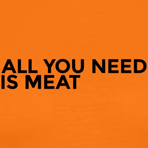 All you need is meat - Männer Premium T-Shirt