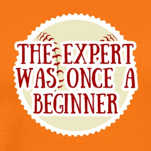 Baseball: The Expert what once a Beginner - Men's Premium T-Shirt