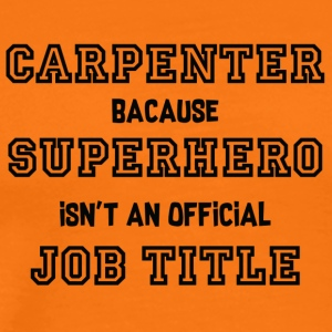 Carpenter: Carpenter, because Superhero isn't an - Men's Premium T-Shirt