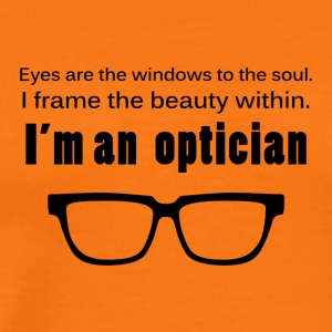 Optiker: Eyes are the windows to the soul. I frame - Männer Premium T-Shirt