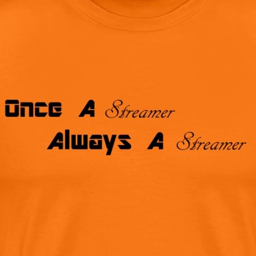Once A Streamer , Always A streamer - Men's Premium T-Shirt