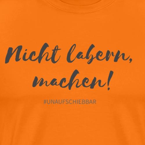 Nicht labern machen - Spruch / Slogan / Motivation - Männer Premium T-Shirt