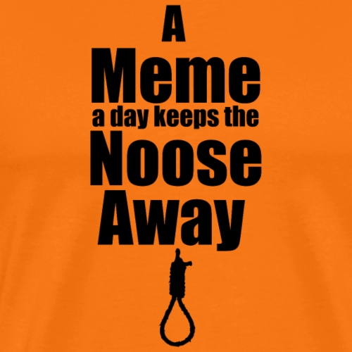 A Meme a day keeps the Noose Away cup - Men's Premium T-Shirt