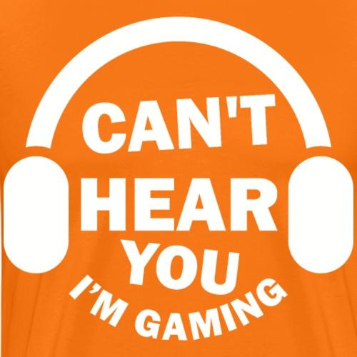 Can't hear you i'm gaming, idée cadeau - T-shirt Premium Homme
