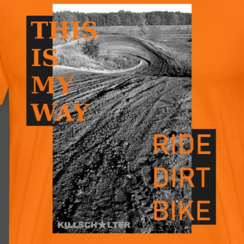 This is my way Ride dirt bike - Männer Premium T-Shirt