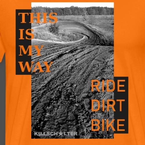 This is my way Ride dirt bike - Men's Premium T-Shirt