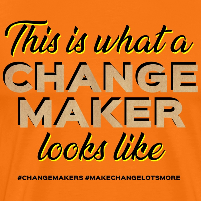 'THIS IS WHAT A CHANGE MAKER LOOKS LIKE' Slogan