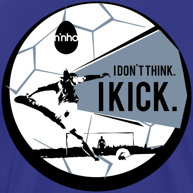 I don't think. I kick