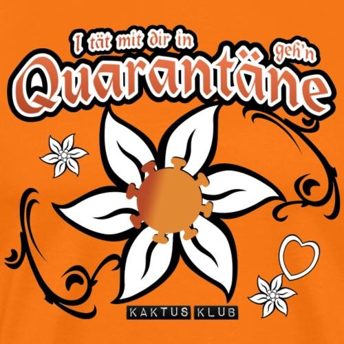 I tät mit dir in Quarantäne geh'n - Männer Premium T-Shirt