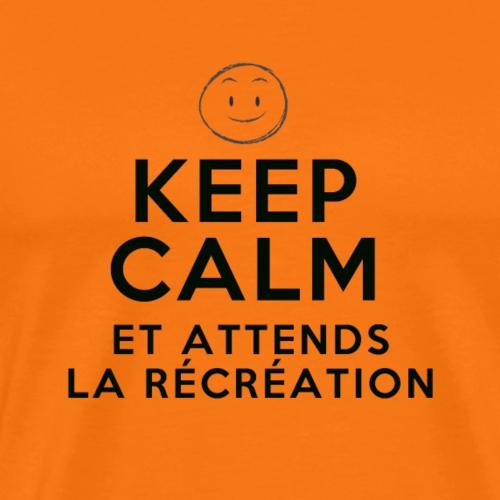 Keep calm et attends la recreation - T-shirt Premium Homme
