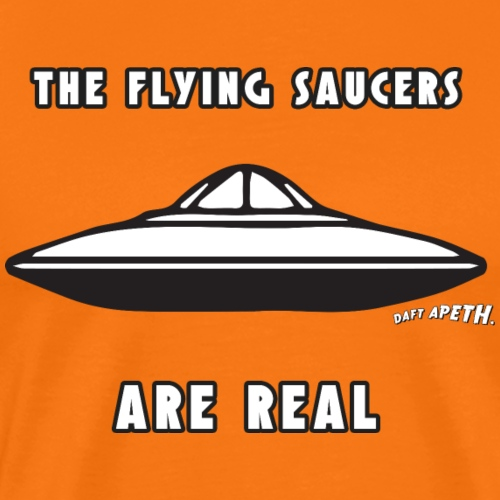 FLYING SAUCERS ARE REAL - Men's Premium T-Shirt