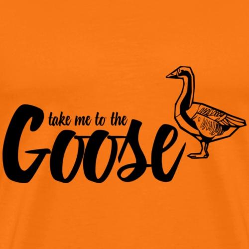 Take me to the Goose - Men's Premium T-Shirt