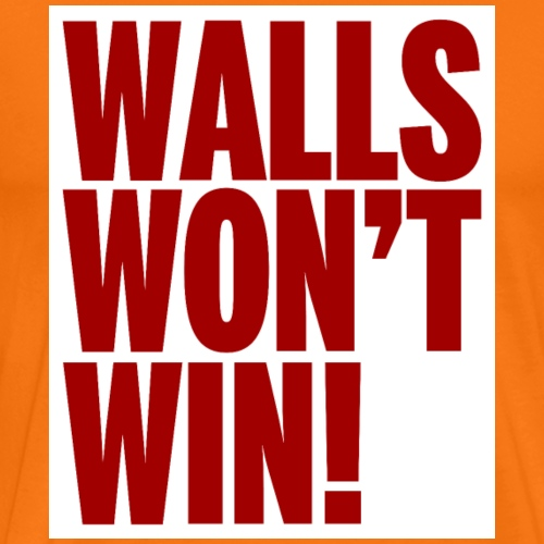 Walls Won't Win - Men's Premium T-Shirt