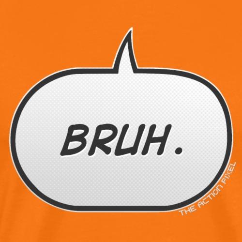 Bruh - Men's Premium T-Shirt