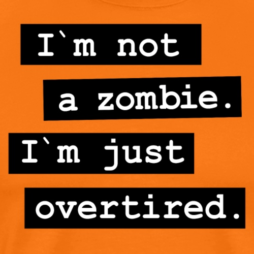 Overtired - No Zombie - Männer Premium T-Shirt