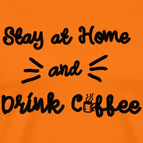 Stay At Home And Drink Coffee - Männer Premium T-Shirt
