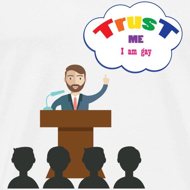 Trust me Im gay