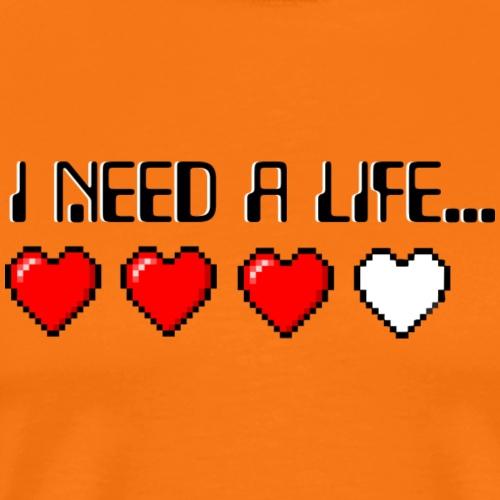 I Need A Life... - Men's Premium T-Shirt