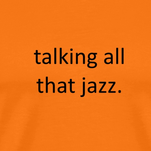 talking all that jazz. - Männer Premium T-Shirt