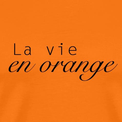 La vie en orange - T-shirt Premium Homme