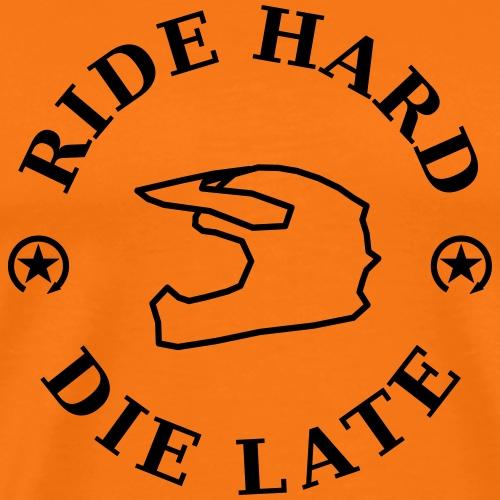 ride hard - die late - Men's Premium T-Shirt