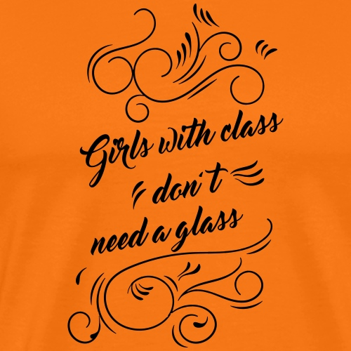 Girls With Class don't need a glass OK - T-shirt Premium Homme