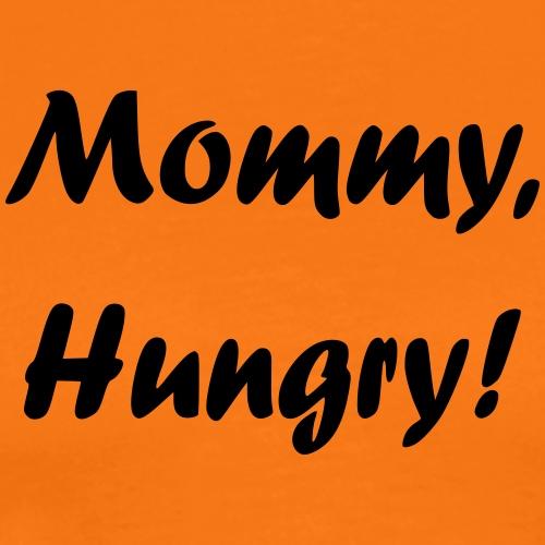 Mommy, Hungry! - Männer Premium T-Shirt