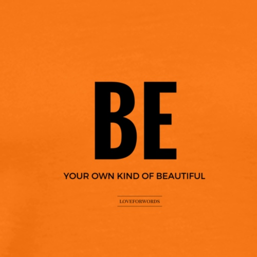 Be Your Own Kind Of Beautiful - Männer Premium T-Shirt