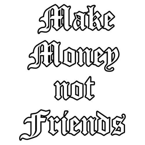 Make Money not Friends - Männer Premium T-Shirt