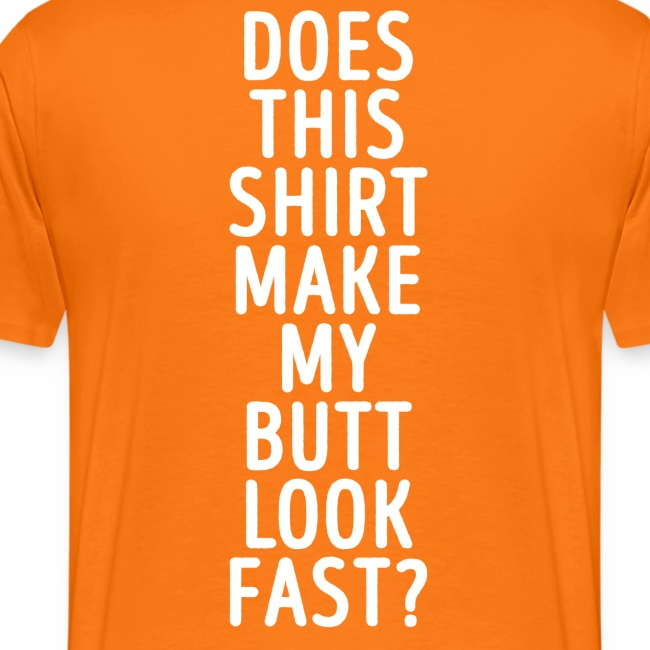 Does this shirt make my butt look fast?