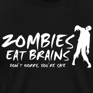 ZOMBIES EAT BRAINS - Bare rolig, du er sikker - Herre premium T-shirt