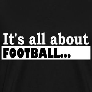 Its all about Football - Men's Premium T-Shirt