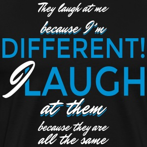 I laugh at them because they are all the same - Männer Premium T-Shirt