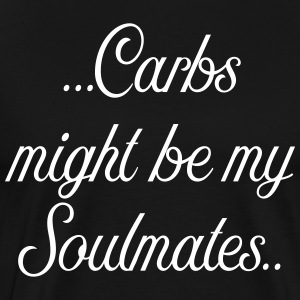 Carbs might be my soulmates - Men's Premium T-Shirt