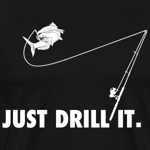 Just drill it - Men's Premium T-Shirt