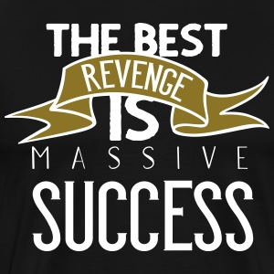 The best revenge is massive succes - Männer Premium T-Shirt
