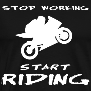 Stop working start riding your bike - Männer Premium T-Shirt