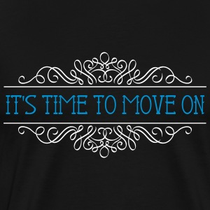 IT'S TIME TO MOVE ON - Männer Premium T-Shirt
