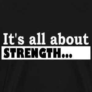 Its all about Strength - Men's Premium T-Shirt