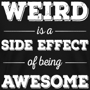 Weird is a side effect of being awesome - Männer Premium T-Shirt