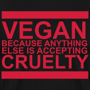 Vegan because anything else is accepting cruelty - Men's Premium T-Shirt